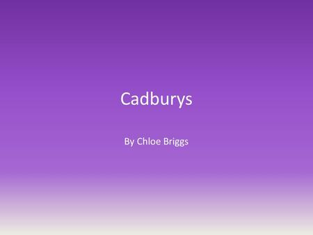 Cadburys By Chloe Briggs. 1824, The Very Beginning In 1824, John Cadbury opened a grocer's shop at 93 Bull Street, Birmingham. He sold coco and drinking.