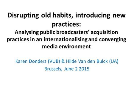 Disrupting old habits, introducing new practices: Analysing public broadcasters' acquisition practices in an internationalising and converging media environment.