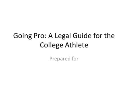 Going Pro: A Legal Guide for the College Athlete Prepared for.