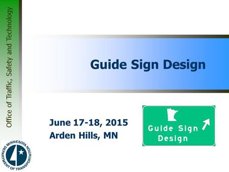 Office of Traffic, Safety and Technology Guide Sign Design June 17-18, 2015 Arden Hills, MN.