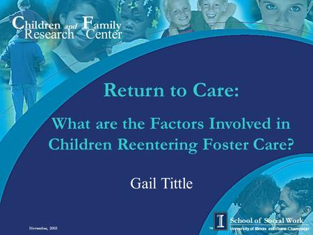 C hildren and F amily Research Center University of Illinois at Urbana-Champaign School of Social Work TM Return to Care: What are the Factors Involved.