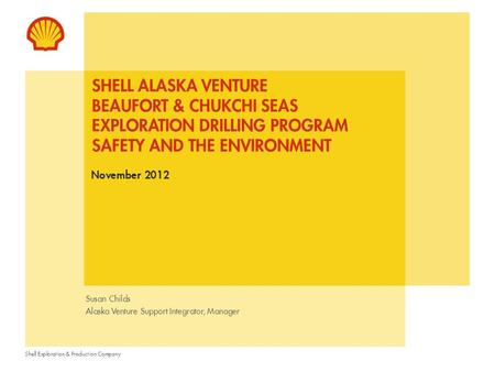 Shell Exploration & Production Company SHELL ALASKA VENTURE BEAUFORT & CHUKCHI SEAS EXPLORATION DRILLING PROGRAM SAFETY AND THE ENVIRONMENT November 2012.