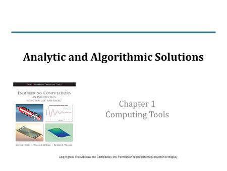 Chapter 1 Computing Tools Analytic and Algorithmic Solutions Copyright © The McGraw-Hill Companies, Inc. Permission required for reproduction or display.