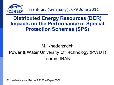 Frankfurt (Germany), 6-9 June 2011 M. Khederzadeh Power & Water University of Technology (PWUT) Tehran, IRAN. M.Khederzadeh – IRAN – RIF S3 – Paper 0066.