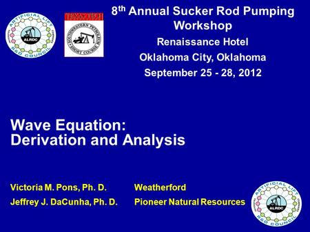 8 th Annual Sucker Rod Pumping Workshop Renaissance Hotel Oklahoma City, Oklahoma September 25 - 28, 2012 Wave Equation: Derivation and Analysis Victoria.