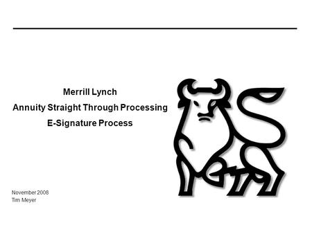 November 2008 Tim Meyer Merrill Lynch Annuity Straight Through Processing E-Signature Process.