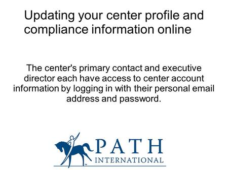 Updating your center profile and compliance information online The center's primary contact and executive director each have access to center account information.