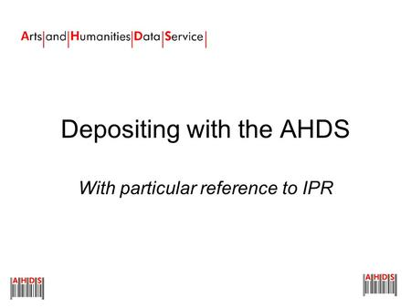 Depositing with the AHDS With particular reference to IPR.