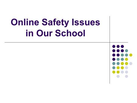Online Safety Issues in Our School Topics of Discussion All about Acceptable Use Policies Significance of Signatures on an AUP What is included in an.