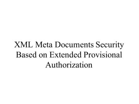 XML Meta Documents Security Based on Extended Provisional Authorization.