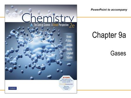 PowerPoint to accompany Chapter 9a Gases. Brown, LeMay, Bursten, Murphy, Langford, Sagatys: Chemistry 2e © 2010 Pearson Australia Characteristics of Gases.