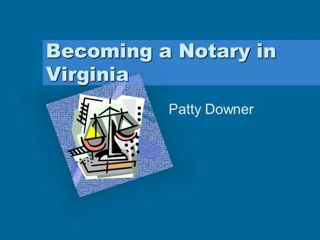 "Becoming a Notary in Virginia Patty Downer Add Corporate Logo Here To insert your company logo on this slide From the Insert Menu Select ""Picture"" Locate."