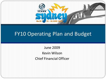 June 2009 Kevin Wilson Chief Financial Officer FY10 Operating Plan and Budget.