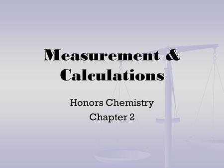 Measurement & Calculations Honors Chemistry Chapter 2.