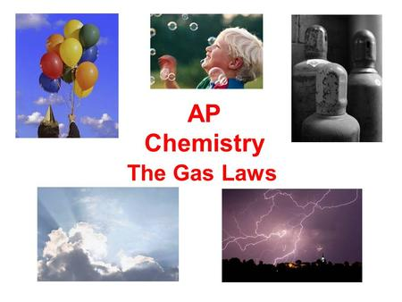 The Gas Laws AP Chemistry. e.g., gasoline vapors Basics on Gases composition of the atmosphere: ~78% N 2, ~21% O 2 properties of gases: expand to fill.