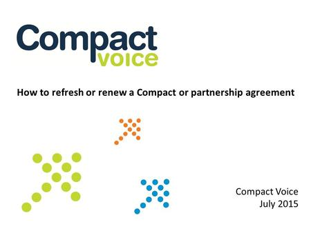 How to refresh or renew a Compact or partnership agreement Compact Voice July 2015.