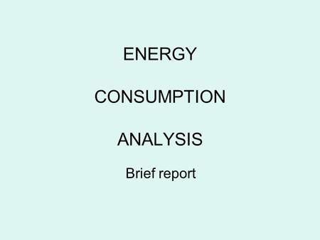 ENERGY CONSUMPTION ANALYSIS Brief report. Measurements of energy consumption conducted in every partner school in November 2010, December 2010 and January.