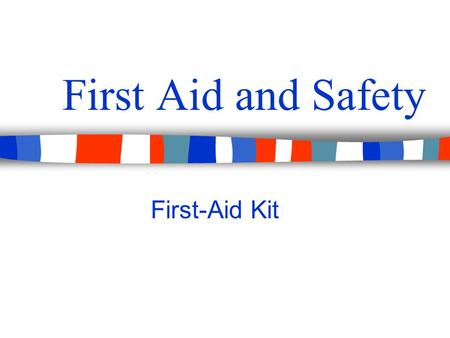 First Aid and Safety First-Aid Kit. Objectives: Students will Become more aware of the contents and the importance of a First Aid Kit. Identify common.