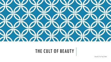 THE CULT OF BEAUTY Done By: Tan Ting Yi Ellie. TABLE OF CONTENTS  Definition of Beauty  Positive & Negative effects of Cosmetics  Plastic Surgery 