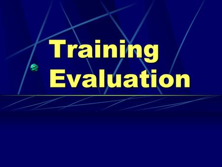 Training Evaluation. Training evaluation Training evaluation provides the data needed to demonstrate that training does provide benefits to the company.