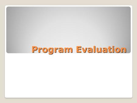 Program Evaluation. Planning Programs for Adult Learners Chapter 11: Formulating Evaluation Plans Cafarella (2002)
