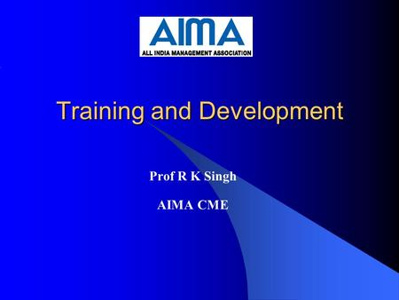 Training and Development Prof R K Singh AIMA CME.
