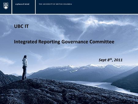 UBC IT Integrated Reporting Governance Committee Sept 8 th, 2011.