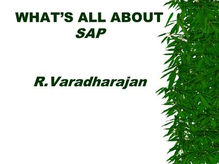 WHAT'S ALL ABOUT SAP R.Varadharajan. S A P  Systems  Applications  Products.