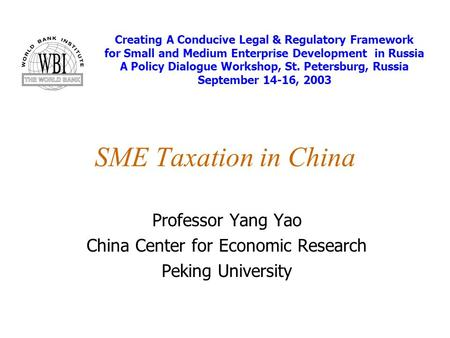 SME Taxation in China Professor Yang Yao China Center for Economic Research Peking University Creating A Conducive Legal & Regulatory Framework for Small.