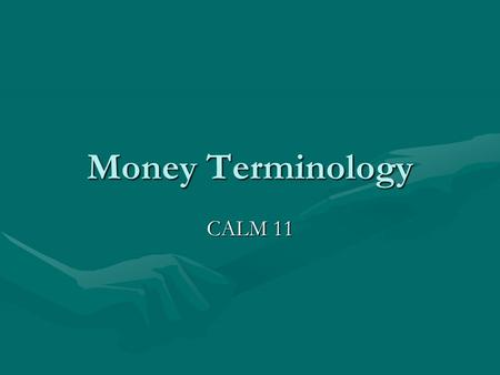 Money Terminology CALM 11. Income – How much money I take inIncome – How much money I take in Annual Income – How much money I take in over a yearAnnual.