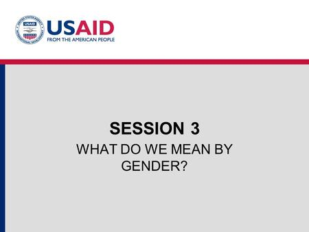 SESSION 3 WHAT DO WE MEAN BY GENDER?. PART 1 KEY GENDER CONCEPTS.