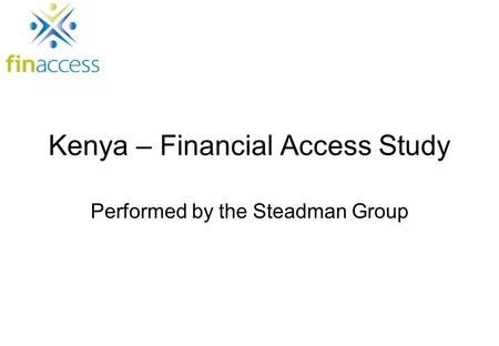 Kenya – Financial Access Study Performed by the Steadman Group.