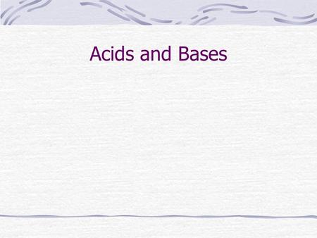 Acids and Bases. Acids & Bases ● There are 3 common definitions of acids and bases. – Arrhenius definition – acids increase H+ concentration, bases increase.
