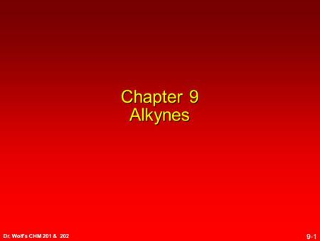 Dr. Wolf's CHM 201 & 202 9-1 Chapter 9 Alkynes. Dr. Wolf's CHM 201 & 202 9-2 9.1 Sources of Alkynes.