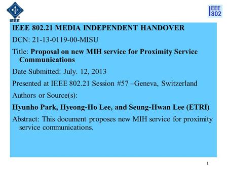 IEEE 802.21 MEDIA INDEPENDENT HANDOVER DCN: 21-13-0119-00-MISU Title: Proposal on new MIH service for Proximity Service Communications Date Submitted: