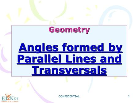 CONFIDENTIAL 1 Geometry Angles formed by Parallel Lines and Transversals.