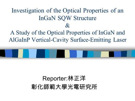 Investigation of the Optical Properties of an InGaN SQW Structure & A Study of the Optical Properties of InGaN and AlGaInP Vertical-Cavity Surface-Emitting.
