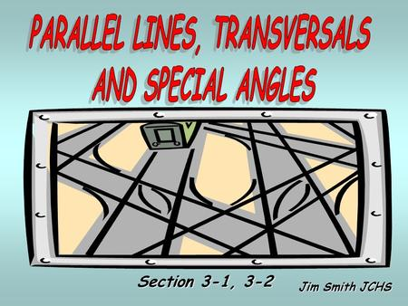 Jim Smith JCHS Section 3-1, 3-2. A Line That Intersects 2 Or More Lines At Different Points Is Called A Transversal transversal.