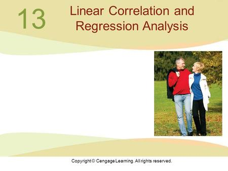 Copyright © Cengage Learning. All rights reserved. 13 Linear Correlation and Regression Analysis.