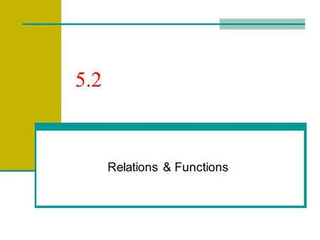 5.2 Relations & Functions. 5.2 – Relations & Functions Evaluating functions Remember, the DOMAIN is the set of INPUT values and the RANGE is the set of.