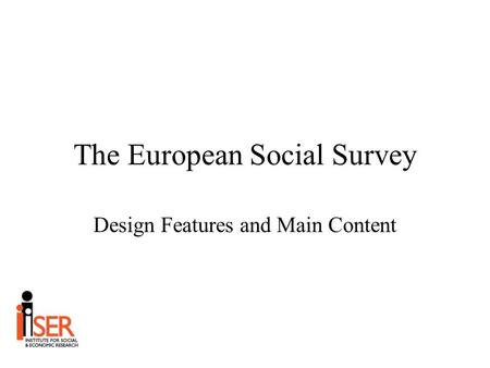 The European Social Survey Design Features and Main Content.