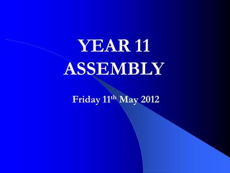 Friday 11 th May 2012 YEAR 11 ASSEMBLY. Sixth Form Induction Day Year 12 induction day – Monday 2 nd July at St. Helier Town Hall, start at 8.45am. Wear.