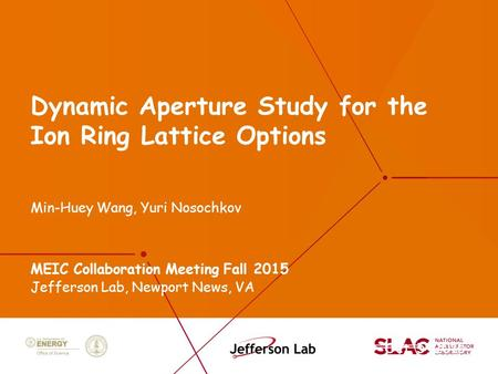 Dynamic Aperture Study for the Ion Ring Lattice Options Min-Huey Wang, Yuri Nosochkov MEIC Collaboration Meeting Fall 2015 Jefferson Lab, Newport News,