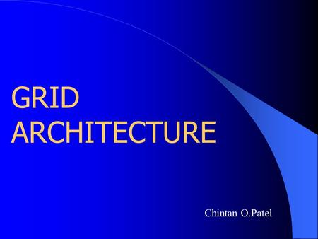 GRID ARCHITECTURE Chintan O.Patel. CS 551 Fall 2002 Workshop 1 Software Architectures 2 What is Grid ? ...a flexible, secure, coordinated resource- sharing.