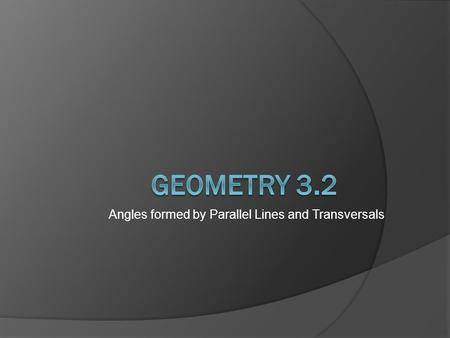 Angles formed by Parallel Lines and Transversals.