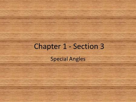 Chapter 1 - Section 3 Special Angles. Supplementary Angles Two or more angles whose sum of their measures is 180 degrees. These angles are also known.