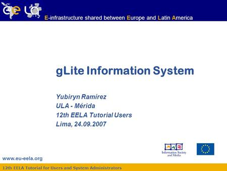 Www.eu-eela.org E-infrastructure shared between Europe and Latin America 12th EELA Tutorial for Users and System Administrators gLite Information System.