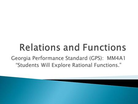 "Georgia Performance Standard (GPS): MM4A1 ""Students Will Explore Rational Functions."""