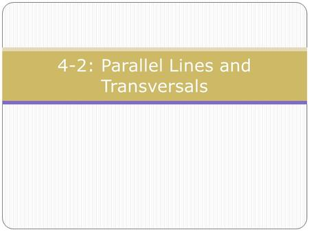 4-2: Parallel Lines and Transversals. T RANSVERSAL : A line, line segment, or ray that intersects two or more lines at different points.