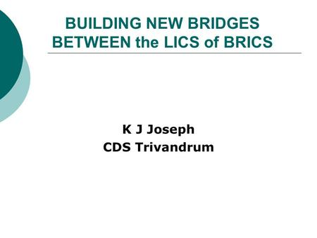 BUILDING NEW BRIDGES BETWEEN the LICS of BRICS K J Joseph CDS Trivandrum.